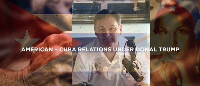 American – Cuba relations under Donald Trump: my thoughts by Nick Syris