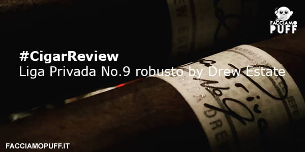 Cigar Review | LIGA PRIVADA No.9 Robusto by Drew Estate